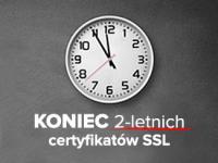 Koniec 2-letniego okresu ważności certyfikatów SSL